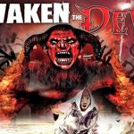 Awaken the Devil – Some say evil is skin deep, yet the forbidden ancient texts say that true evil is embedded into the soul of the world itself…